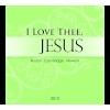 I love Thee, Jesus